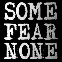 Some Fear None